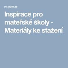Inspirace pro mateřské školy - Materiály ke stažení Education, Teaching, Onderwijs, Learning
