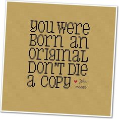 You Were Born an Original  Wee Little Quotes by weelittlestitches, $6.00