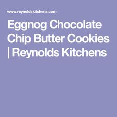 Eggnog Chocolate Chip Butter Cookies | Reynolds Kitchens