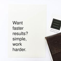 Want faster result? Simple, work harder.
