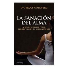 La Sanacion Del Alma | Bruce Goldberg | ed. Luciernaga