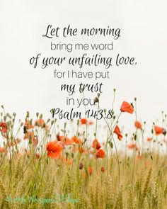 """""""Let the morning bring me word of your unfailing love, for I have put my trust in you. Psalm 143:8."""" A lovely and inspiring bible verse printable. Gorgeous floral background with verse in black. Classic and beautiful for any room. Christian quote, scripture wall art, instant download, 8x10."""