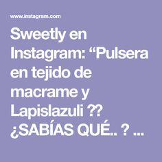 """Sweetly en Instagram: """"Pulsera en tejido de macrame y Lapislazuli 😍✨ ¿SABÍAS QUÉ.. ? El Lapislazuli es una piedra preciosa. Entre sus aplicacionesse destaca…"""" Instagram, Bracelets, Bangle Bracelets, Gemstone, Tejidos"""