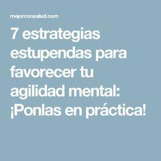 7 estrategias estupendas para favorecer tu agilidad mental: ¡Ponlas en práctica!