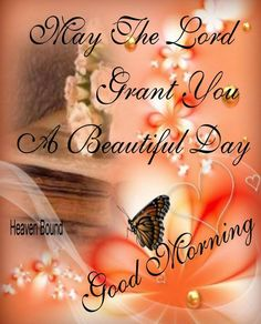 May the Lord grant you a Beautiful Day.  Good Morning!