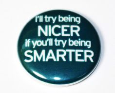 I\'ll Try Being Nicer  1 inch Button Pin or Magnet by snottub, $1.25