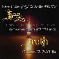 Lies Truth Truth And Lies, I Know, Things I Want, Poetry, Mood, Poems