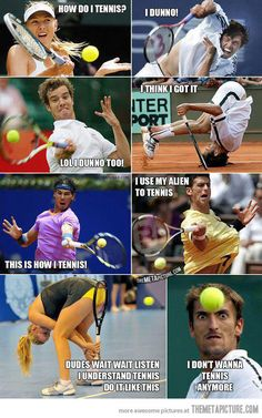I forgot how to tennis… some of these look like me when I tennis...
