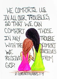"""He comforts us in our troubles, so that we can comfort those in any trouble with the comfort we ourselves receive from God."" 2 Corinthians 1:4 (Scripture doodle of encouragement)"