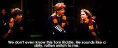 """""""We don´t even know this Tom Riddle. He sounds like a dirty, rotten snitch to me.""""  Oh you have NO idea..."""
