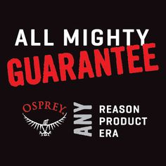 All Mighty Guarantee - Osprey Packs, Inc: Osprey will repair for any reason, free of charge, any damage or defect in our product – whether it was purchased in 1974 or yesterday. If we are unable to perform a functional repair on your pack, we will happily replace it. We proudly stand behind this guarantee, so much so that it bears the signature of company founder and head designer, Mike Pfotenhauer.