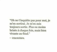 Oh do not worry about me, I'll be fine. More or less broken each time, but alive in the end. Love Words, Beautiful Words, Feeling Empty, French Quotes, Happy Relationships, Some Quotes, Picture Quotes, Sentences, Positive Quotes