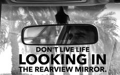 dont-live-life-rearview-mirror