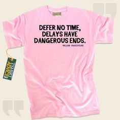 Defer no time, delays have dangerous ends.-William Shakespeare This unique  quotes tshirt  will never go out of style. We offer you time honored  saying t-shirts ,  words of intelligence t-shirts ,  attitude tshirts , along with  literature tops  in admiration of remarkable creators,... - http://www.tshirtadvice.com/william-shakespeare-t-shirts-defer-no-time-life-tshirts/