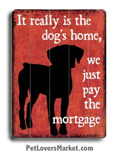 Funny Dog Signs: It Really is the Dog's Home, We Just Pay the Mortgage. Funny dog signs are great as gifts for dog lovers. Love My Dog, Puppy Love, Schnauzers, Plotter Cutter, Amor Animal, Wood Signs For Home, D House, House Dog, Baby Dogs