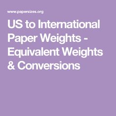 US to International Paper Weights - Equivalent Weights & Conversions