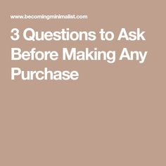 3 Questions to Ask Before Making Any Purchase