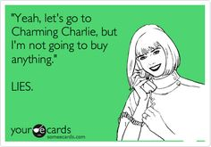 'Yeah, let's go to Charming Charlie, but I'm not going to buy anything.' LIES.