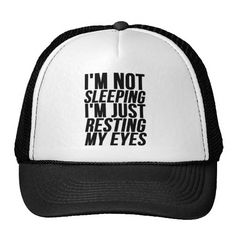 Not Sleeping Im Resting My Eyes Mesh Hat. I say this to my wife all ae3cf2aca3d4