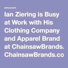 Ian Ziering is Busy at Work with His Clothing Company and Apparel Brand at ChainsawBrands.com - PR.com