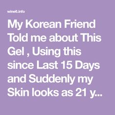 My Korean Friend Told me about This Gel , Using this since Last 15 Days and Suddenly my Skin looks as 21 years old ! – Page 2 – Wine6