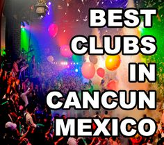 A list of the BEST clubs in Cancun, Mexico!!