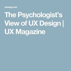 Psychology : The Psychologists View of UX Design | UX Magazine