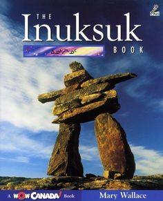 The Inuksuk Book (Wow Canada! Collection) by Mary Wallace Books To Buy, Used Books, Inuit People, Vancouver City, Rock Sculpture, City Library, Silk Painting, First Nations, Learning Activities