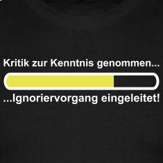 Kritik zur Kenntnis genommen, Ignoriervorgang eingeleitet! Auch als Promotiomotiv mit Promotion-Schriftzug und OHNE Provision erhältlich!T-Shirts, schwarz.