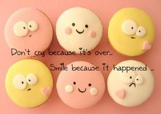Smile Quotes - Cute Cupcake Quote Dont Cry That It Is Over But Smile Because It Happened