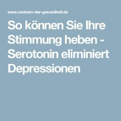 So können Sie Ihre Stimmung heben - Serotonin eliminiert Depressionen