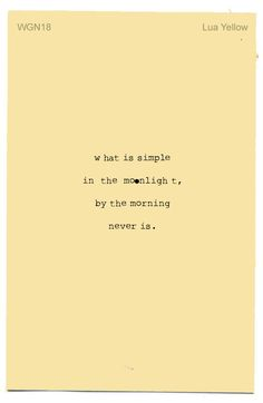 what is simple in the moonlight, by the morning never is