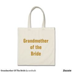 Grandmother Of The Bride Unique Gifts, Great Gifts, Best Tote Bags, I Dont Need You, Design Your Own, You And I, Reusable Tote Bags, Bride, Wifi