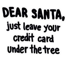 DEAR SANTA, just leave your credit card 💳 under the tree🎄 With the info so I can use it! Christmas Captions, Christmas Humor, Santa Christmas, Funny Christmas Quotes, Christmas Sayings And Quotes, Christmas Feeling, The Words, December Quotes, Frases Humor