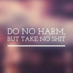 Do no harm, But take no shit on We Heart It Good Heart, We Heart It, Best Quotes, Love Quotes, Not Good Enough, Live Life, Wise Words, Find Image, Affirmations
