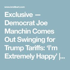 Exclusive — Democrat Joe Manchin Comes Out Swinging for Trump Tariffs: 'I'm Extremely Happy' | Breitbart