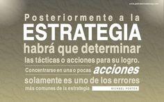 Posteriormente a la estrategia habrá que determinar las tácticas o acciones para su logro. Concentrarse en una o pocas acciones solamente es uno de los errores más comunes de la estrategia.