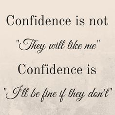 """""""Confidence is not 'they will like me'. Confidence is 'I'll be fine if they don't'"""""""