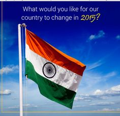 India as a country has gone from strengths to strengths this year. But we have a long way to go. What would you like for our country to change in 2015?