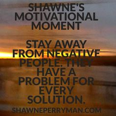 Remember to stay away from negative people. They have a problem for every solution. #shawnesaid #livingyourdreams #workfromhome #homebasedbiz #internetmarketing #onlinemarketing #affliatemarketing #travel #PlanNetMarketing #inteletravel #globalwealth  Shawneperryman.com