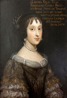 CLAUDIA FELICITAS of Austria, 1653 – 1676. Holy Roman Empress. Born in Florence, daughter of two Medici cousins.  She had two children that died in infancy and she died at age 23.