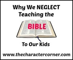 5 Reasons Why We Neglect Teaching the Bible To Our Children - and 4 blessings that come when we DO teach it!  http://thecharactercorner.com/?p=547