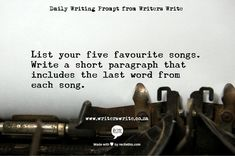 Writing prompt: List your five favourite songs.  Write a short paragraph that includes the last word from each song.