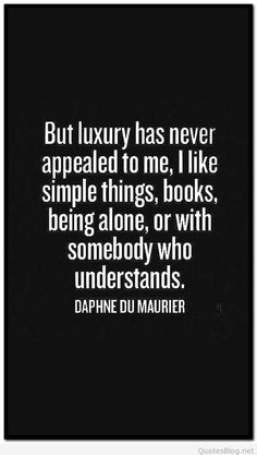 But luxury has never appealed to me