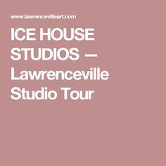 ICE HOUSE STUDIOS — Lawrenceville Studio Tour