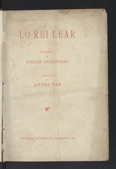 "Courtesy of the Biblioteca de Catalunya (http://www.bnc.cat): ""King Lear"" by William Shakespeare (Català). (Public Domain) http://www.europeana.eu/portal/record/91912/8FD8E32F74AB32A59065CC5C3F68B55AC968062F.html"