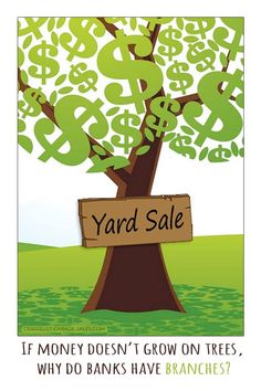 If money doesn't grow on trees, why do banks have branches?  #money #yardsales #garagesales #humor