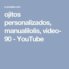 ojitos personalizados, manualilolis, video- 90 - YouTube