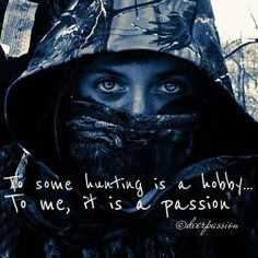 Hunting Is A Passion Deer Passion Hunting Camo, Hunting Girls, Archery Hunting, Hunting Stuff, Hunting Quotes, Hunting Season, Way Of Life, Girls Be Like, Outdoor Fun