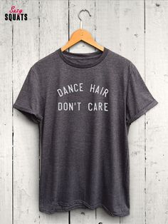 Dance Hair Dont Care Tshirt Dance Tshirt Womens by SuzySquats